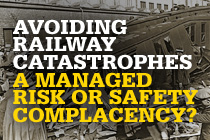 Avoiding Railway Catastrophes - A Managed Risk or Safety Complacency?